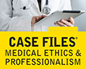 Case Files: Medical Ethics & Professionalism